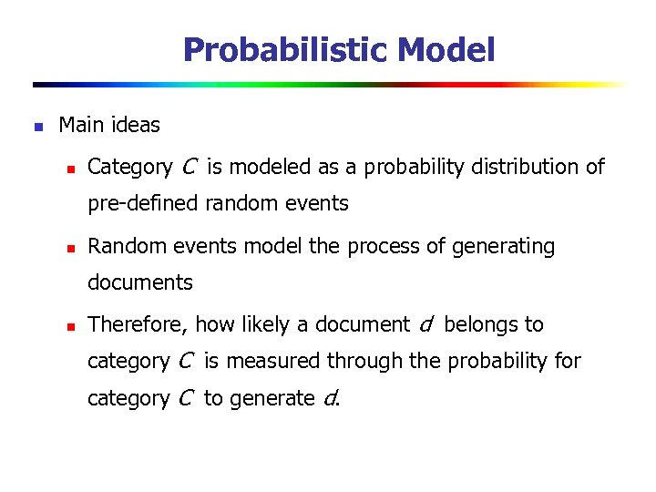 Probabilistic Model n Main ideas n Category C is modeled as a probability distribution