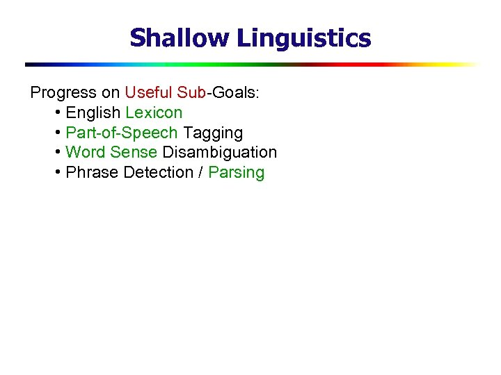 Shallow Linguistics Progress on Useful Sub-Goals: • English Lexicon • Part-of-Speech Tagging • Word