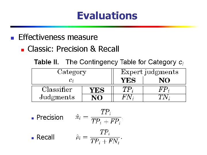 Evaluations n Effectiveness measure n Classic: Precision & Recall n Precision n Recall