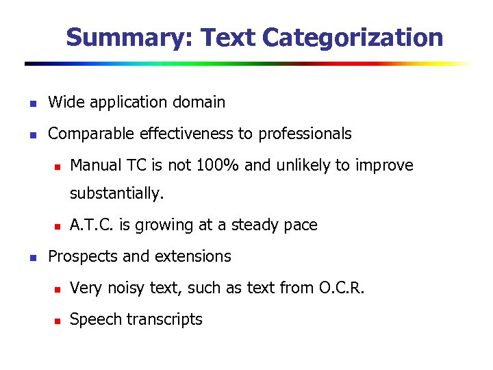 Summary: Text Categorization n Wide application domain n Comparable effectiveness to professionals n Manual