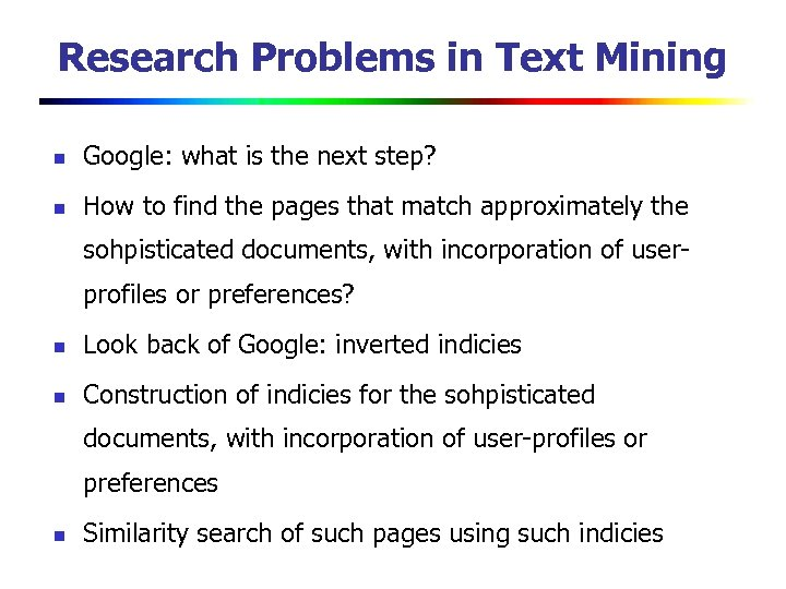 Research Problems in Text Mining n Google: what is the next step? n How