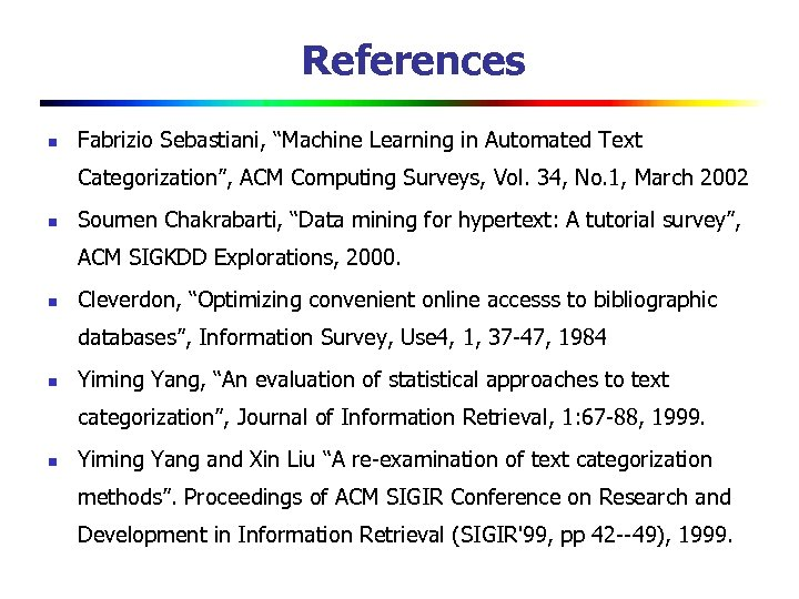 "References n Fabrizio Sebastiani, ""Machine Learning in Automated Text Categorization"", ACM Computing Surveys, Vol."
