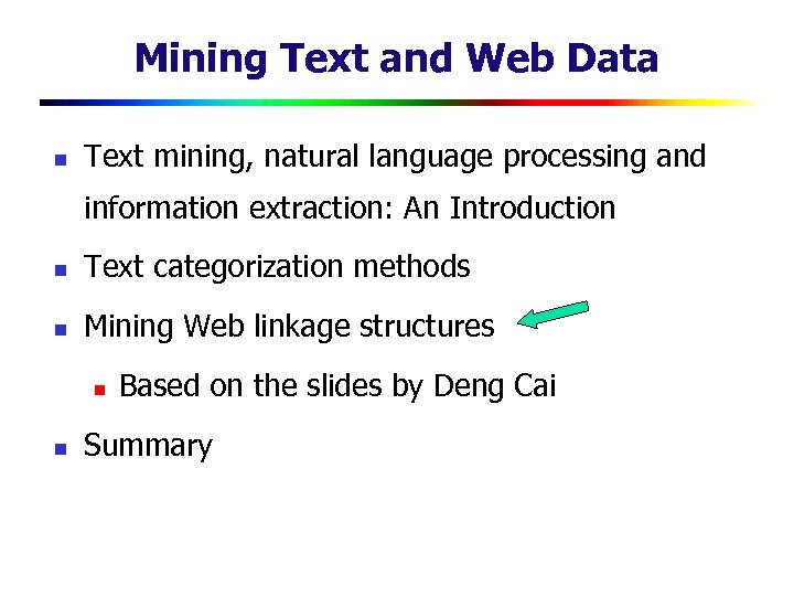 Mining Text and Web Data n Text mining, natural language processing and information extraction: