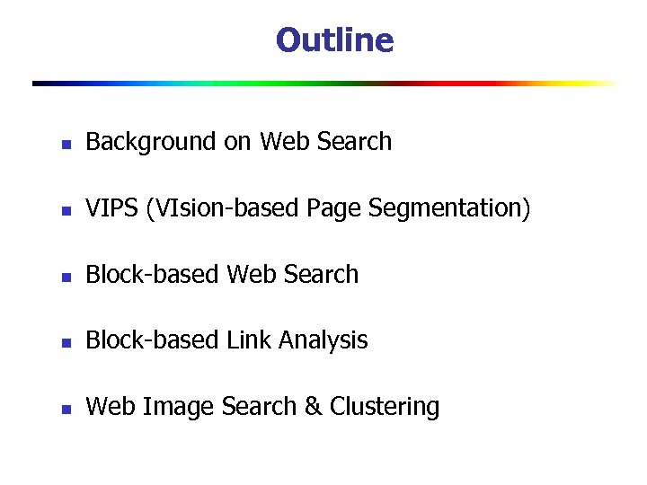Outline n Background on Web Search n VIPS (VIsion-based Page Segmentation) n Block-based Web
