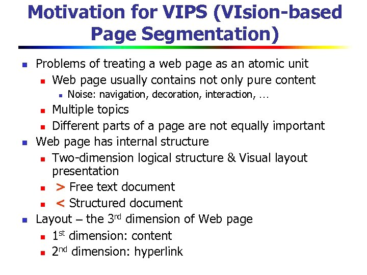 Motivation for VIPS (VIsion-based Page Segmentation) n Problems of treating a web page as