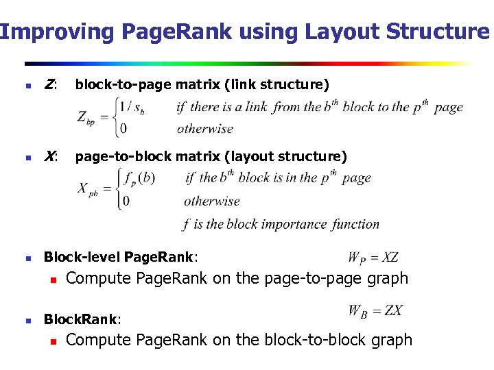 Improving Page. Rank using Layout Structure n Z: block-to-page matrix (link structure) n X: