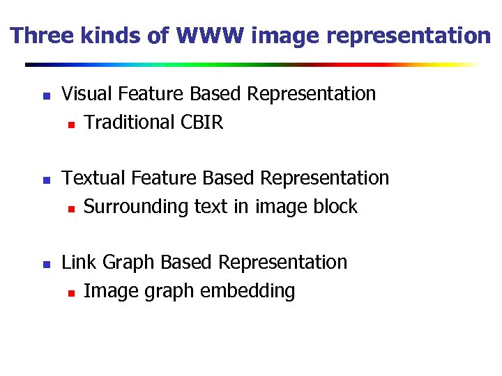Three kinds of WWW image representation n Visual Feature Based Representation n Traditional CBIR