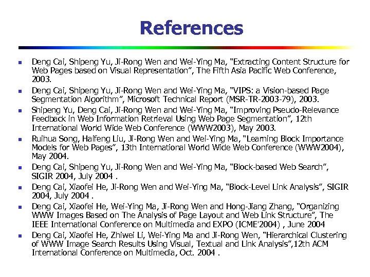 References n n n n Deng Cai, Shipeng Yu, Ji-Rong Wen and Wei-Ying Ma,