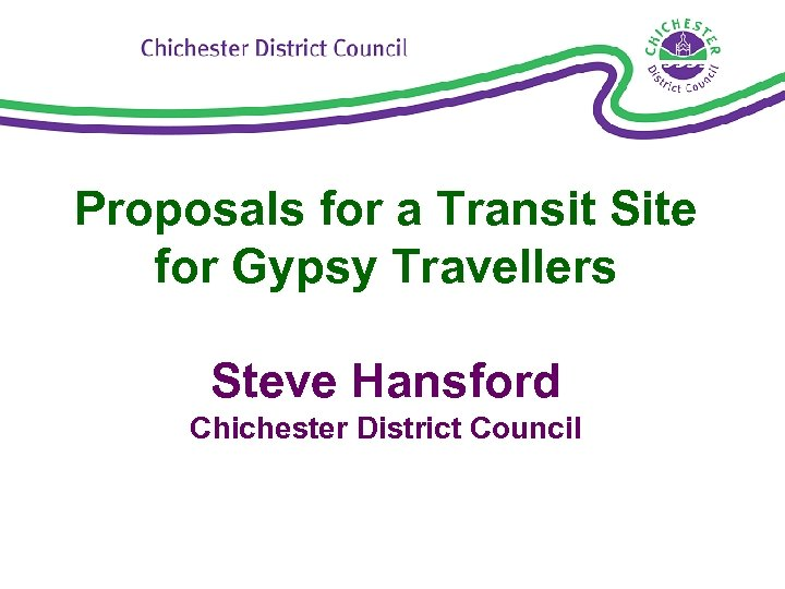 Proposals for a Transit Site for Gypsy Travellers Steve Hansford Chichester District Council