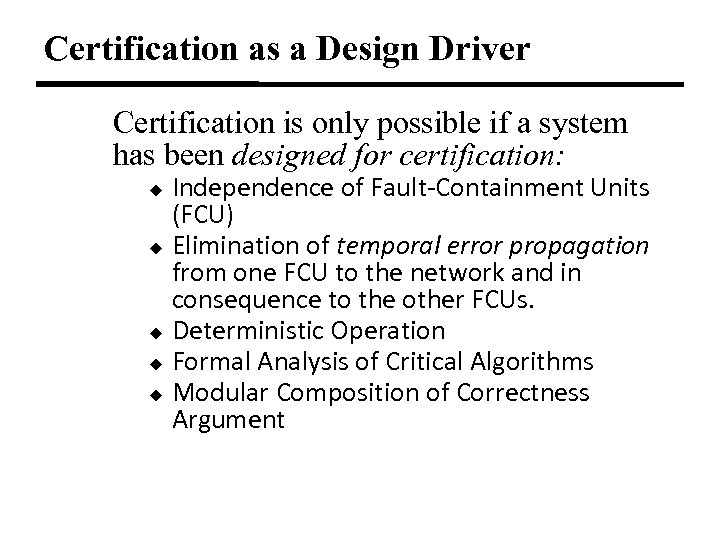 Certification as a Design Driver Certification is only possible if a system has been