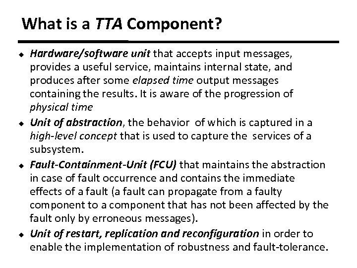 What is a TTA Component? u u Hardware/software unit that accepts input messages, provides