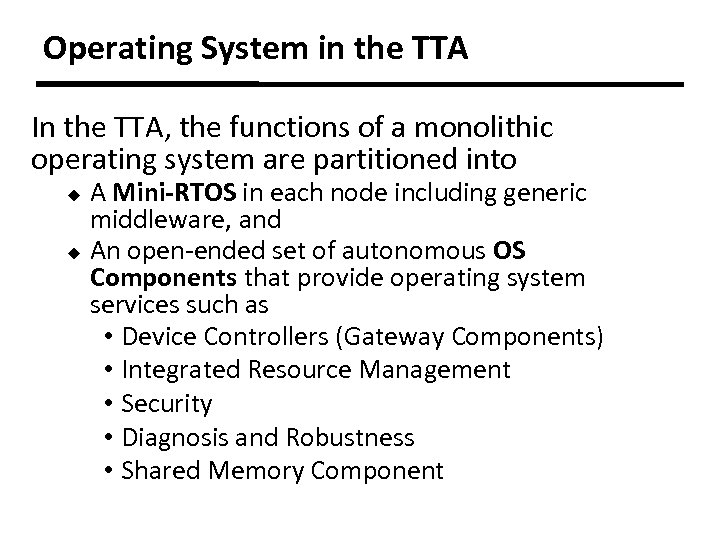 Operating System in the TTA In the TTA, the functions of a monolithic operating