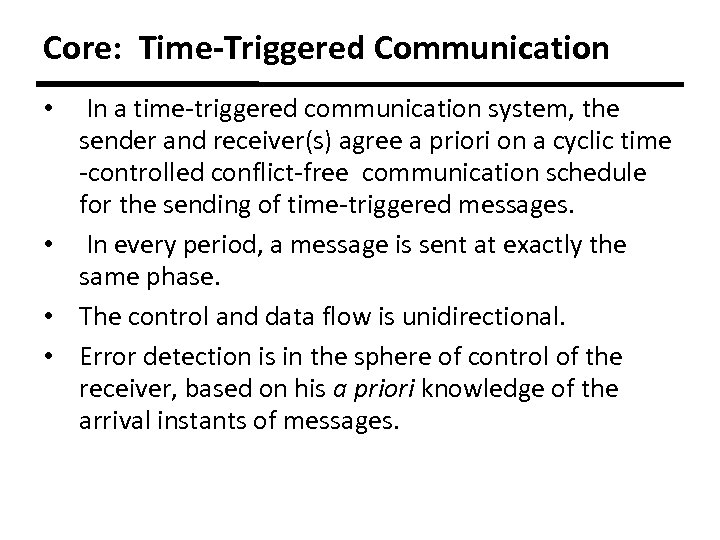 Core: Time-Triggered Communication In a time-triggered communication system, the sender and receiver(s) agree a