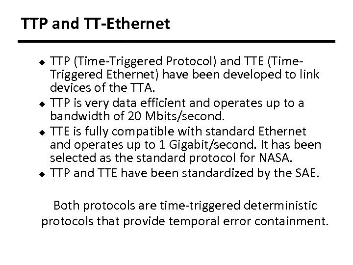 TTP and TT-Ethernet TTP (Time-Triggered Protocol) and TTE (Time. Triggered Ethernet) have been developed