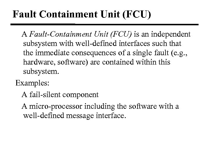 Fault Containment Unit (FCU) A Fault-Containment Unit (FCU) is an independent subsystem with well-defined