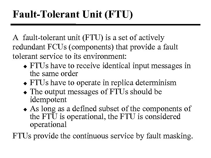 Fault-Tolerant Unit (FTU) A fault-tolerant unit (FTU) is a set of actively redundant FCUs
