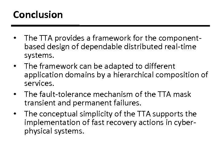 Conclusion • The TTA provides a framework for the componentbased design of dependable distributed
