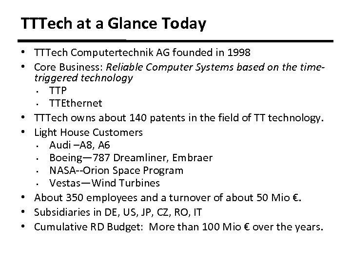 TTTech at a Glance Today • TTTech Computertechnik AG founded in 1998 • Core