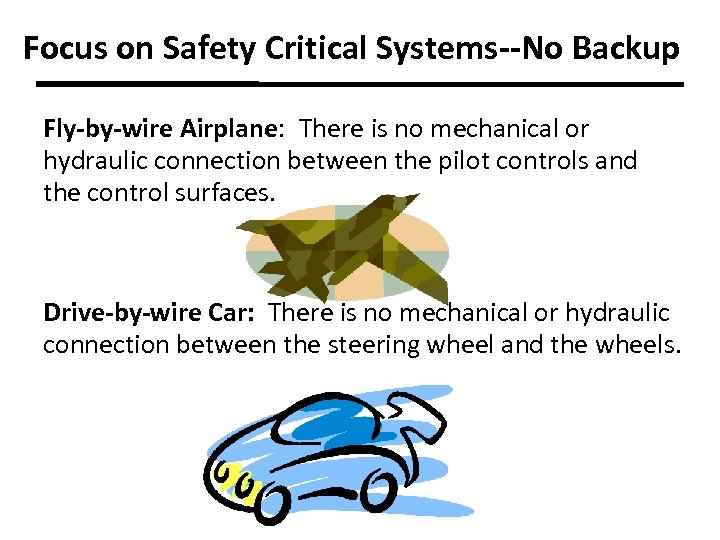 Focus on Safety Critical Systems--No Backup Fly-by-wire Airplane: There is no mechanical or hydraulic