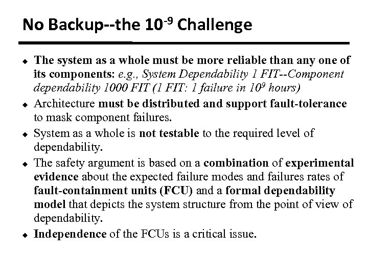 No Backup--the 10 -9 Challenge u u u The system as a whole must