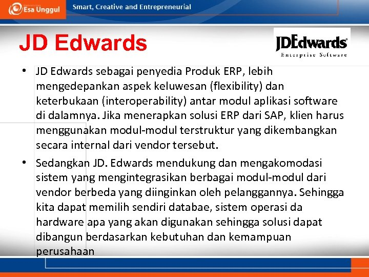 JD Edwards • JD Edwards sebagai penyedia Produk ERP, lebih mengedepankan aspek keluwesan (flexibility)