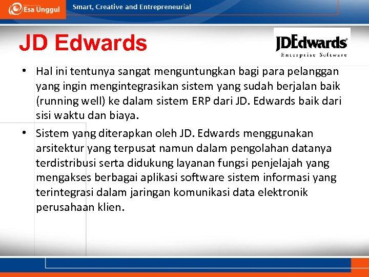 JD Edwards • Hal ini tentunya sangat menguntungkan bagi para pelanggan yang ingin mengintegrasikan