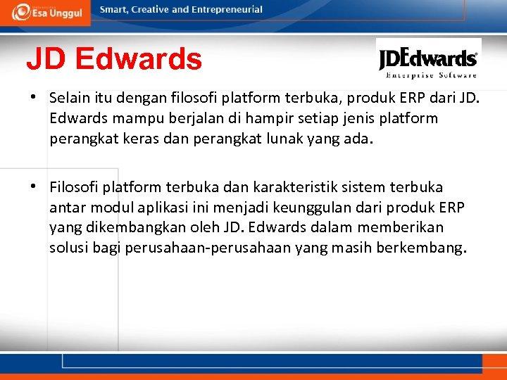 JD Edwards • Selain itu dengan filosofi platform terbuka, produk ERP dari JD. Edwards