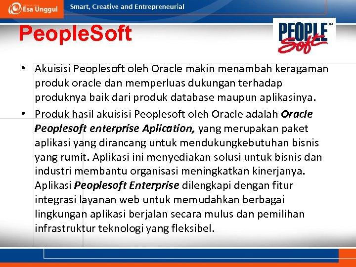 People. Soft • Akuisisi Peoplesoft oleh Oracle makin menambah keragaman produk oracle dan memperluas