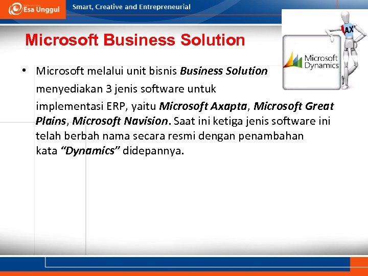 Microsoft Business Solution • Microsoft melalui unit bisnis Business Solution menyediakan 3 jenis software