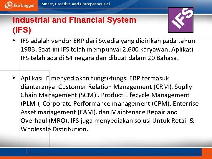 Industrial and Financial System (IFS) • IFS adalah vendor ERP dari Swedia yang didirikan