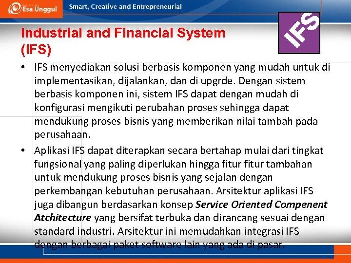 Industrial and Financial System (IFS) • IFS menyediakan solusi berbasis komponen yang mudah untuk