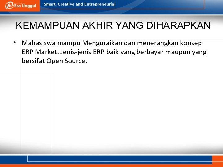 KEMAMPUAN AKHIR YANG DIHARAPKAN • Mahasiswa mampu Menguraikan dan menerangkan konsep ERP Market. Jenis-jenis