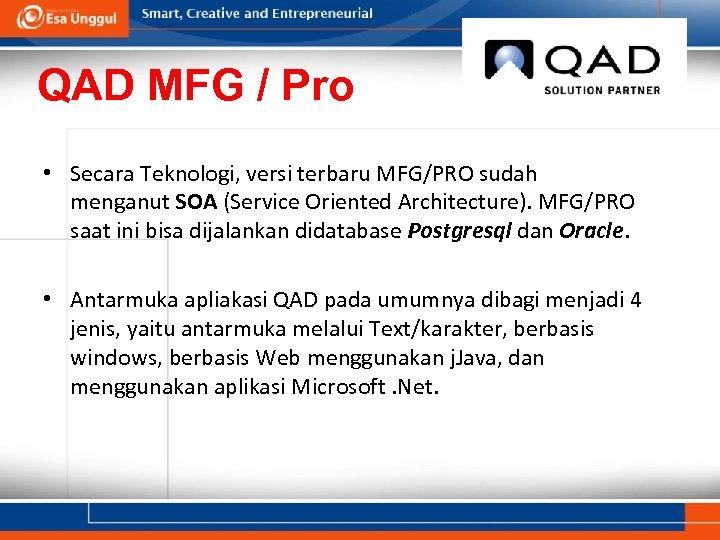 QAD MFG / Pro • Secara Teknologi, versi terbaru MFG/PRO sudah menganut SOA (Service