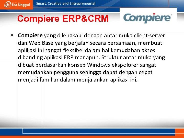 Compiere ERP&CRM • Compiere yang dilengkapi dengan antar muka client-server dan Web Base yang