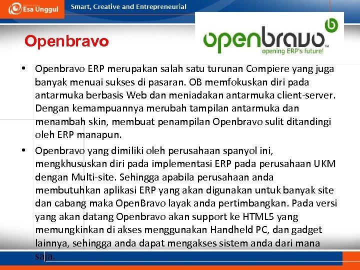 Openbravo • Openbravo ERP merupakan salah satu turunan Compiere yang juga banyak menuai sukses