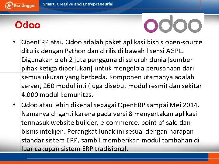 Odoo • Open. ERP atau Odoo adalah paket aplikasi bisnis open-source ditulis dengan Python