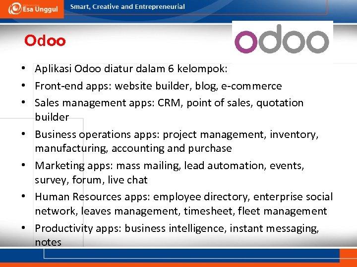 Odoo • Aplikasi Odoo diatur dalam 6 kelompok: • Front-end apps: website builder, blog,