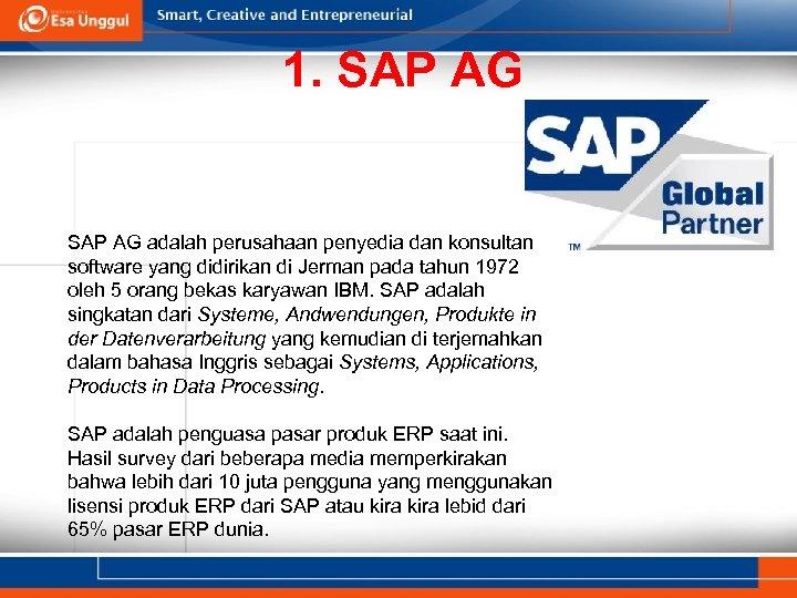 1. SAP AG adalah perusahaan penyedia dan konsultan software yang didirikan di Jerman pada