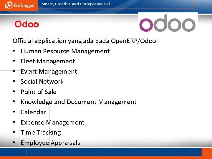 Odoo Official application yang ada pada Open. ERP/Odoo: • Human Resource Management • Fleet