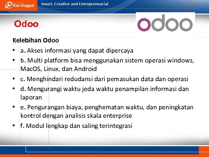 Odoo Kelebihan Odoo • a. Akses informasi yang dapat dipercaya • b. Multi platform