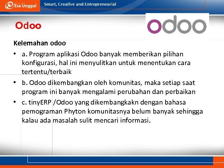 Odoo Kelemahan odoo • a. Program aplikasi Odoo banyak memberikan pilihan konfigurasi, hal ini