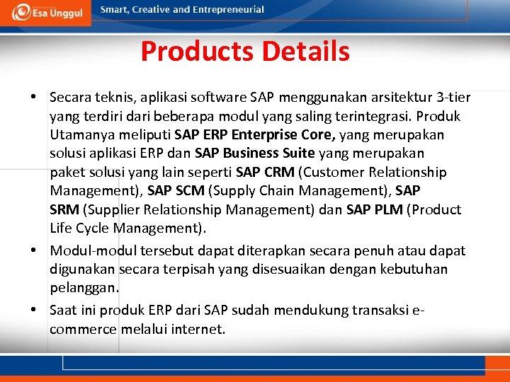 Products Details • Secara teknis, aplikasi software SAP menggunakan arsitektur 3 -tier yang terdiri
