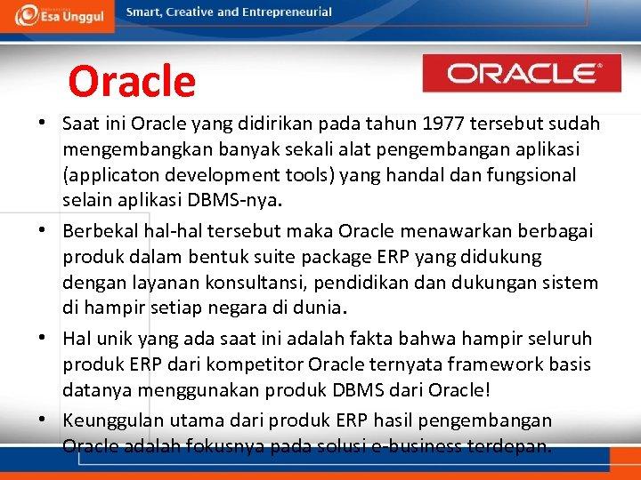 Oracle • Saat ini Oracle yang didirikan pada tahun 1977 tersebut sudah mengembangkan