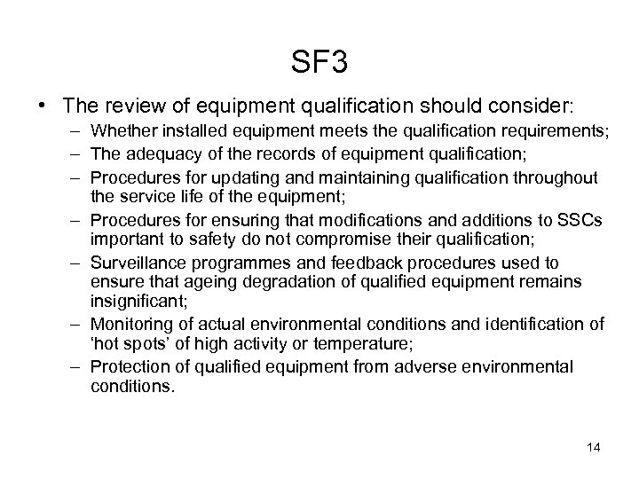 SF 3 • The review of equipment qualification should consider: – Whether installed equipment