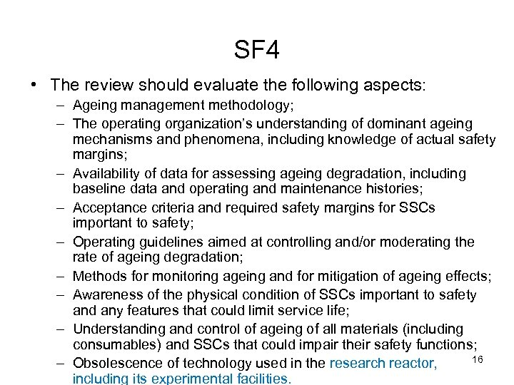SF 4 • The review should evaluate the following aspects: – Ageing management methodology;