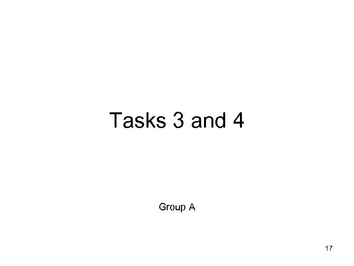 Tasks 3 and 4 Group A 17