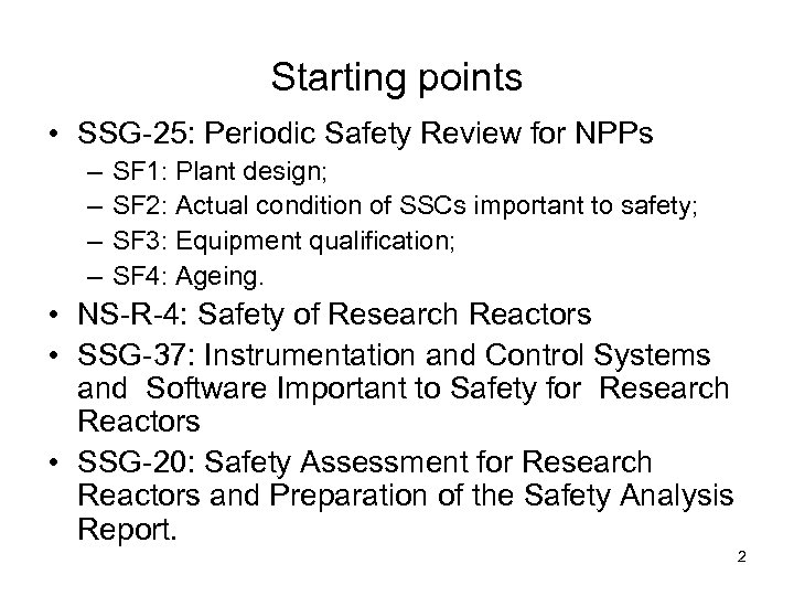 Starting points • SSG-25: Periodic Safety Review for NPPs – – SF 1: Plant