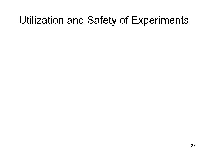 Utilization and Safety of Experiments 27