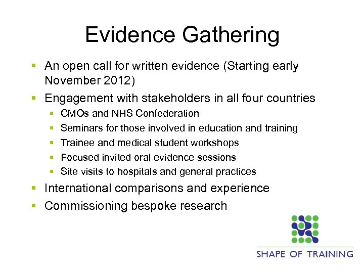 Evidence Gathering § An open call for written evidence (Starting early November 2012) §
