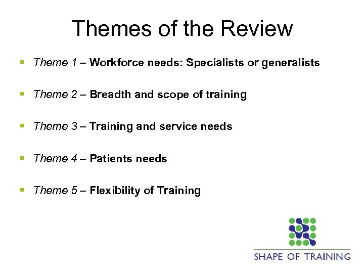 Themes of the Review § Theme 1 – Workforce needs: Specialists or generalists §